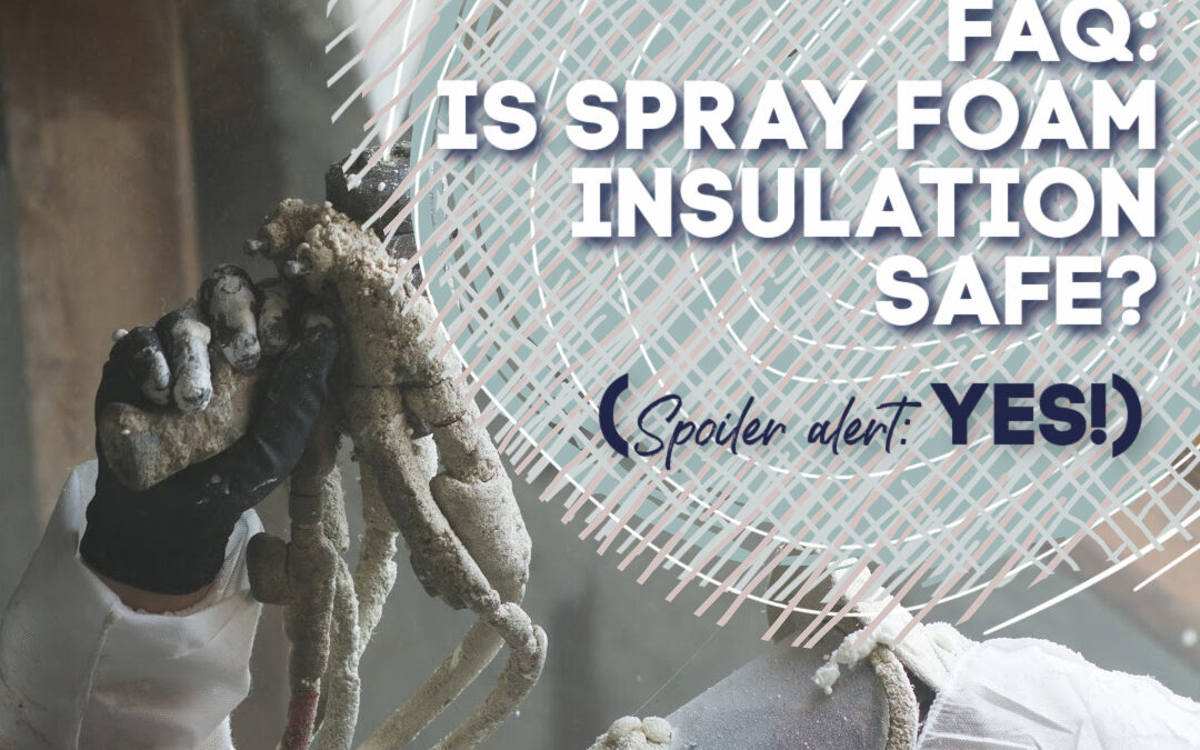 Is Spray Foam Safe? (Spoiler Alert: Yes!)