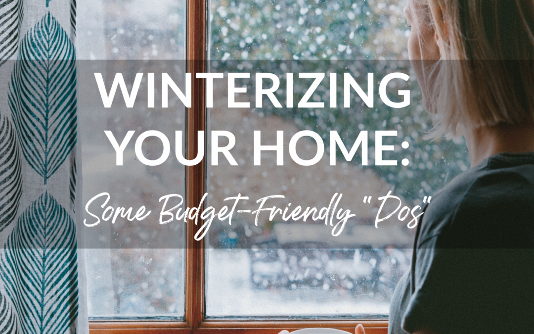 Winterizing Your Home: Some Budget-Friendly Dos!